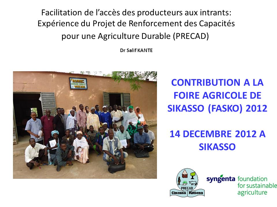 Facilitation de laccès des producteurs aux intrants: Expérience du Projet de Renforcement des Capacités pour une Agriculture Durable (PRECAD) Dr Salif