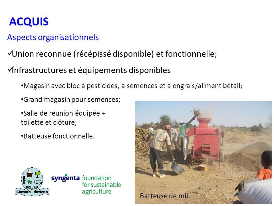 ACQUIS Aspects organisationnels Union reconnue (récépissé disponible) et fonctionnelle; Infrastructures et équipements disponibles Magasin avec bloc à