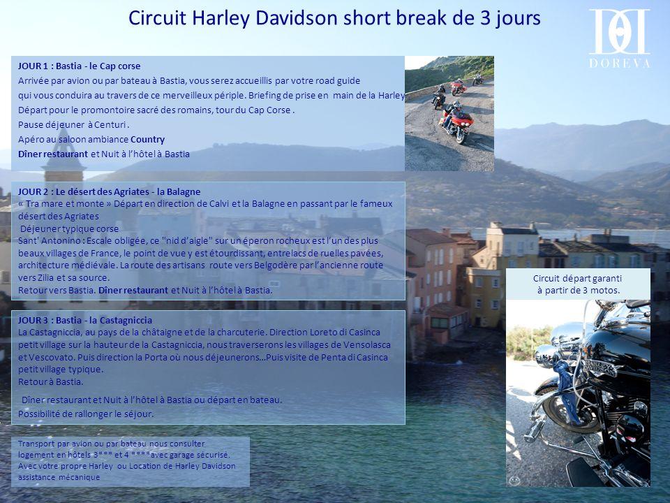 Circuit Harley Davidson short break de 3 jours JOUR 1 : Bastia - le Cap corse Arrivée par avion ou par bateau à Bastia, vous serez accueillis par votre road guide qui vous conduira au travers de ce merveilleux périple.