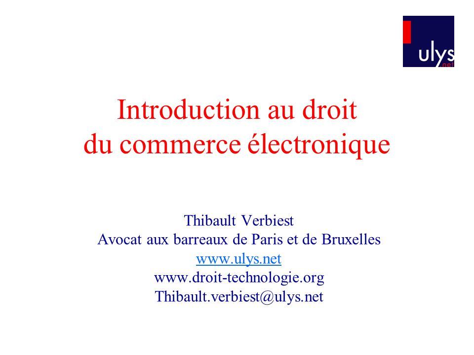 Introduction au droit du commerce électronique Thibault Verbiest Avocat aux barreaux de Paris et de Bruxelles www.ulys.net www.droit-technologie.org T