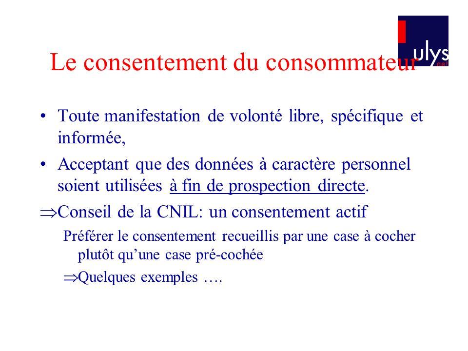 Le consentement du consommateur Toute manifestation de volonté libre, spécifique et informée, Acceptant que des données à caractère personnel soient u
