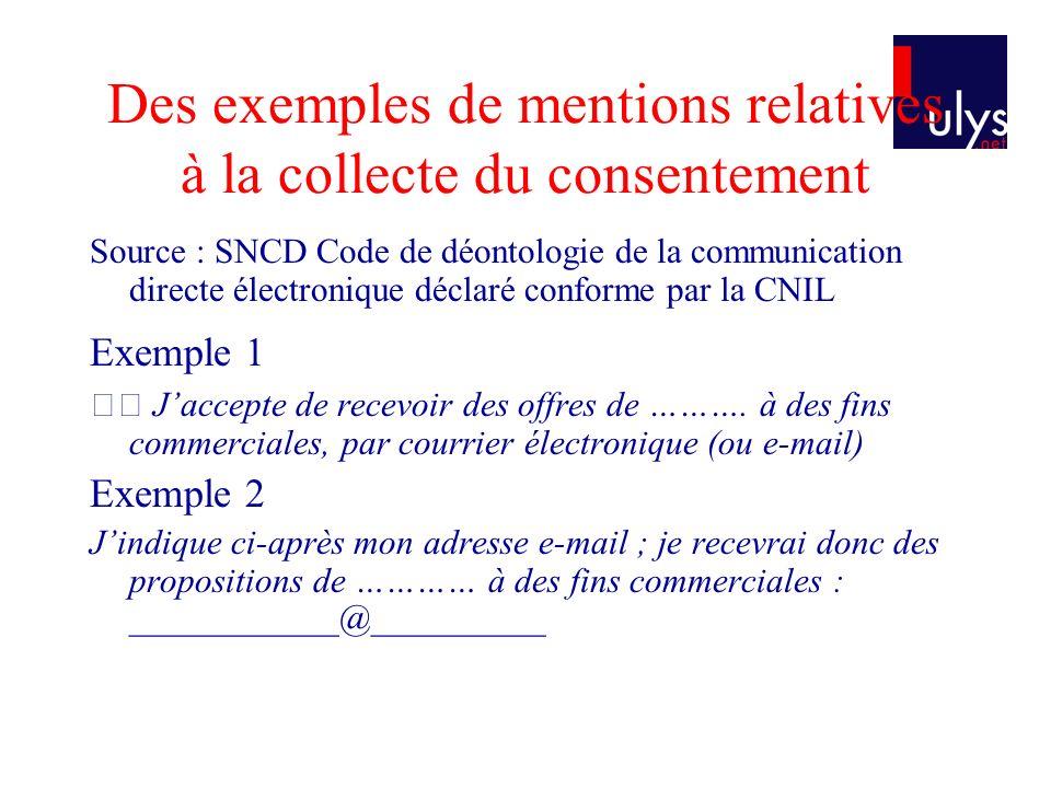 Des exemples de mentions relatives à la collecte du consentement Source : SNCD Code de déontologie de la communication directe électronique déclaré co
