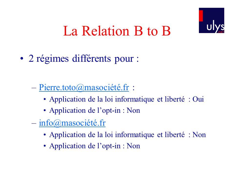 La Relation B to B 2 régimes différents pour : –Pierre.toto@masociété.fr :Pierre.toto@masociété.fr Application de la loi informatique et liberté : Oui