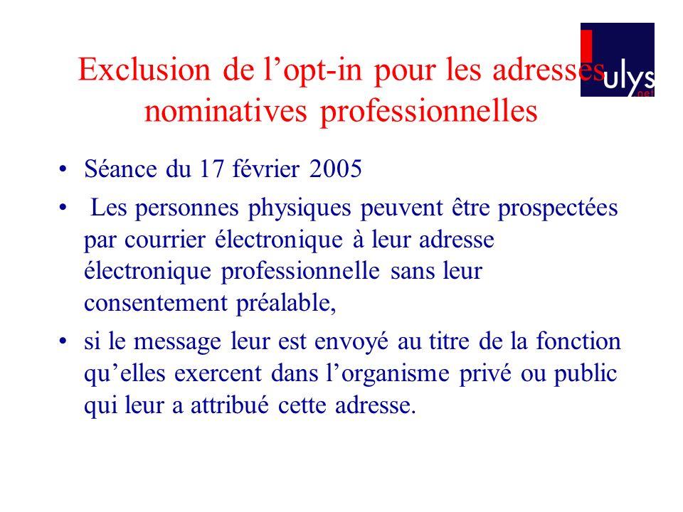 Exclusion de lopt-in pour les adresses nominatives professionnelles Séance du 17 février 2005 Les personnes physiques peuvent être prospectées par cou