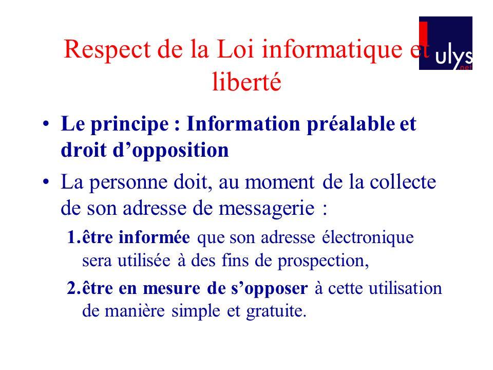 Respect de la Loi informatique et liberté Le principe : Information préalable et droit dopposition La personne doit, au moment de la collecte de son a