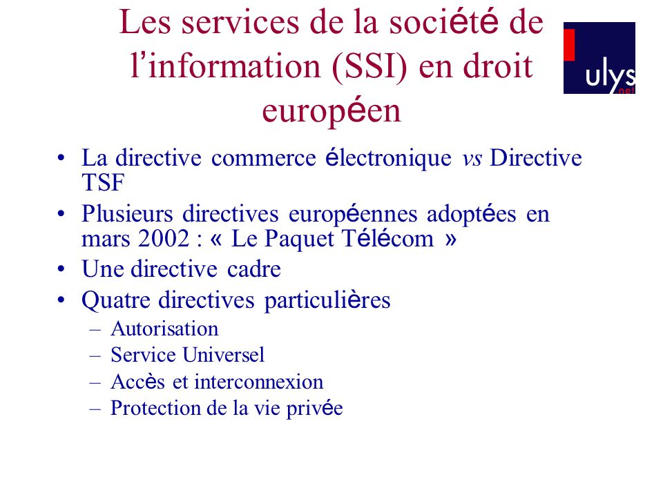 Les services de la soci é t é de l information (SSI) en droit europ é en La directive commerce é lectronique vs Directive TSF Plusieurs directives eur