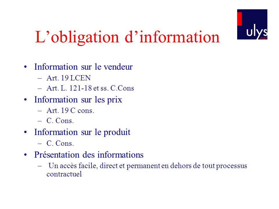 Lobligation dinformation Information sur le vendeur –Art. 19 LCEN –Art. L. 121-18 et ss. C.Cons Information sur les prix –Art. 19 C cons. –C. Cons. In