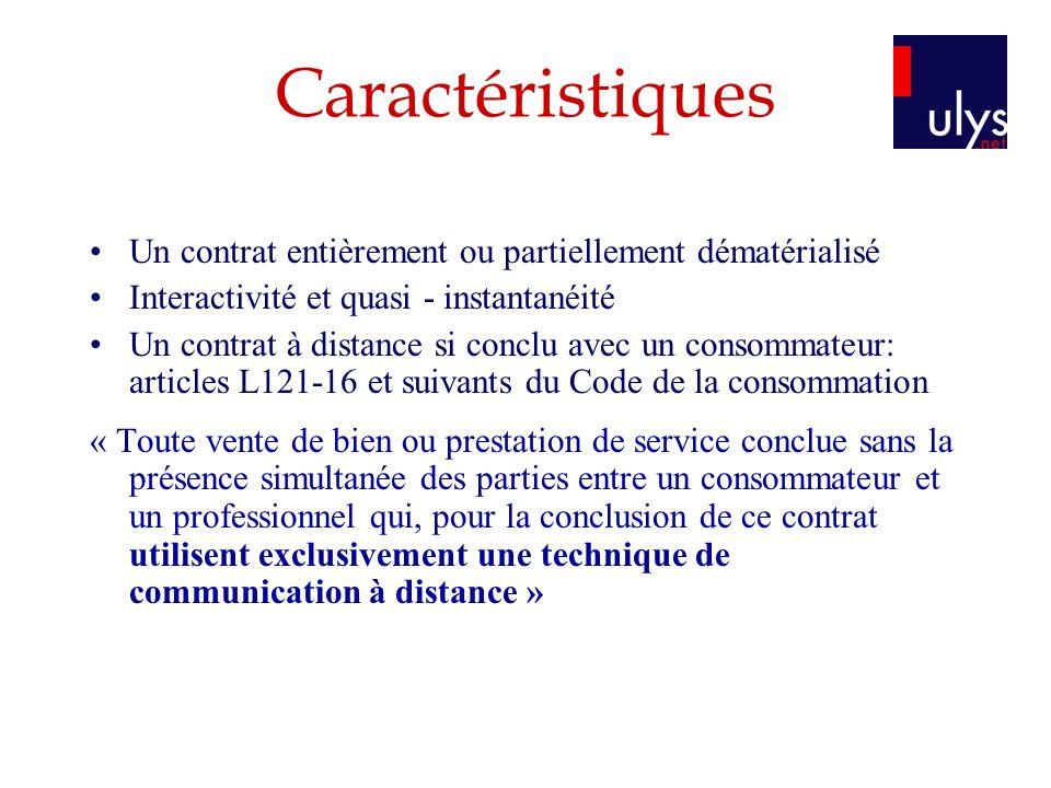 Caractéristiques Un contrat entièrement ou partiellement dématérialisé Interactivité et quasi - instantanéité Un contrat à distance si conclu avec un