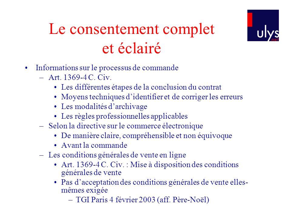 Le consentement complet et éclairé Informations sur le processus de commande –Art. 1369-4 C. Civ. Les différentes étapes de la conclusion du contrat M