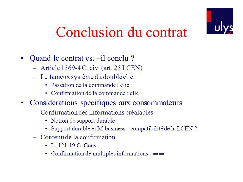 Conclusion du contrat Quand le contrat est –il conclu ? –Article 1369-4 C. civ. (art. 25 LCEN) –Le fameux système du double clic Passation de la comma
