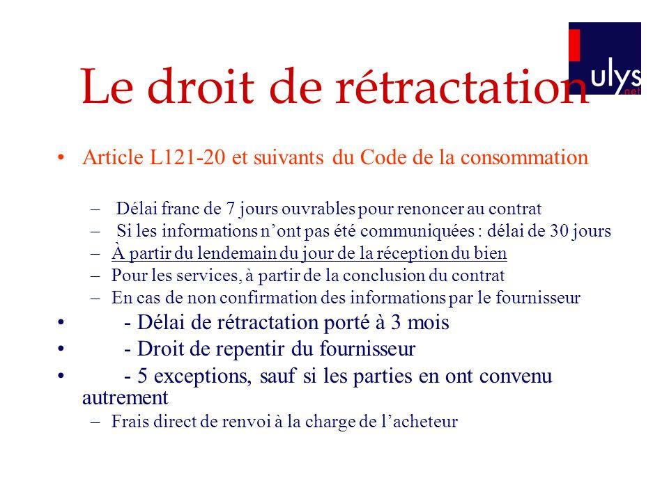 Le droit de rétractation Article L121-20 et suivants du Code de la consommation – Délai franc de 7 jours ouvrables pour renoncer au contrat – Si les i