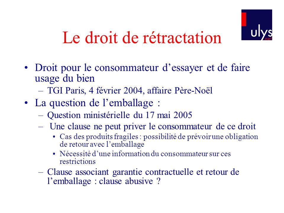 Le droit de rétractation Droit pour le consommateur dessayer et de faire usage du bien –TGI Paris, 4 février 2004, affaire Père-Noël La question de le