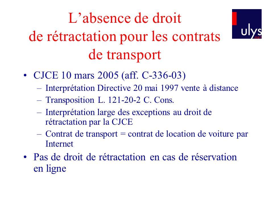 Labsence de droit de rétractation pour les contrats de transport CJCE 10 mars 2005 (aff. C-336-03) –Interprétation Directive 20 mai 1997 vente à dista