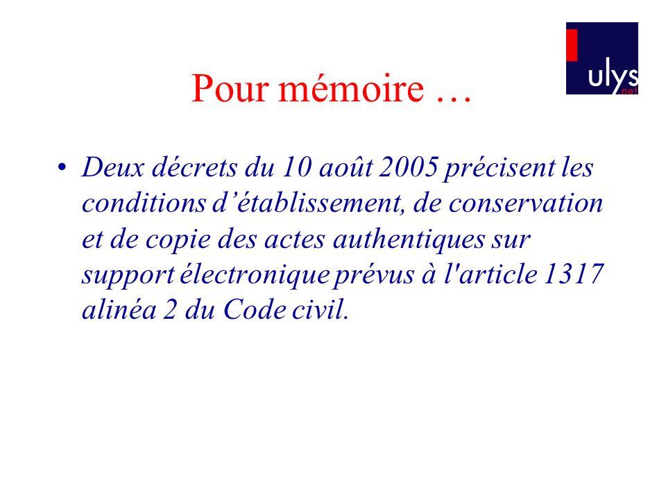 Pour mémoire … Deux décrets du 10 août 2005 précisent les conditions détablissement, de conservation et de copie des actes authentiques sur support él