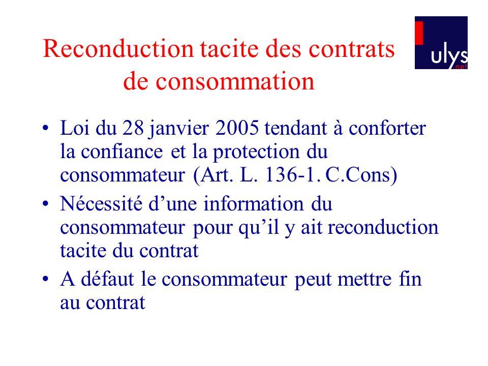 Reconduction tacite des contrats de consommation Loi du 28 janvier 2005 tendant à conforter la confiance et la protection du consommateur (Art. L. 136