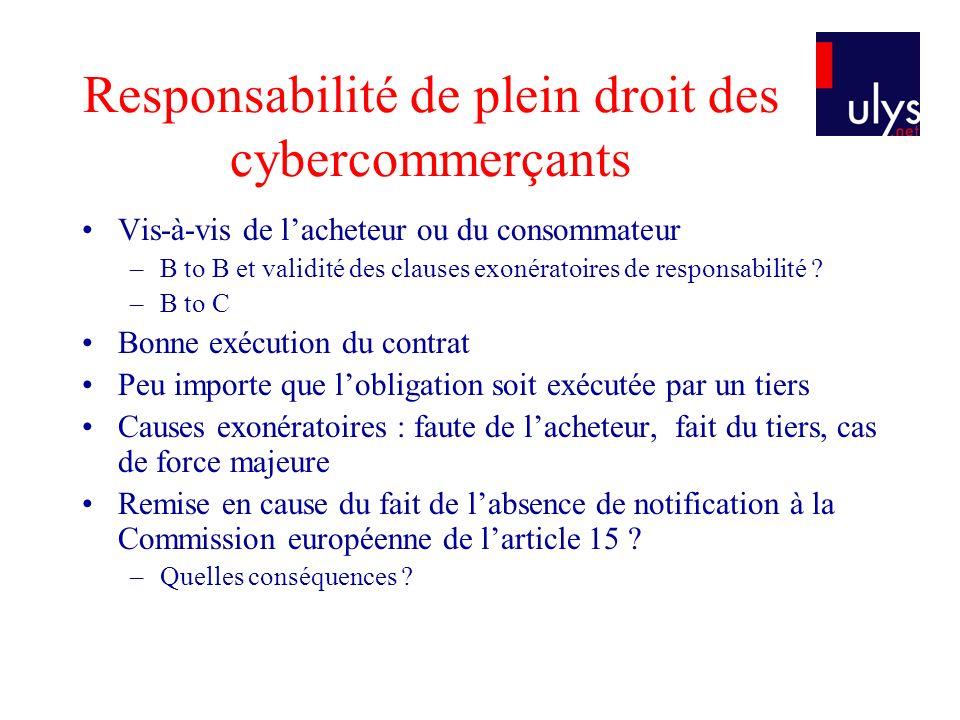 Responsabilité de plein droit des cybercommerçants Vis-à-vis de lacheteur ou du consommateur –B to B et validité des clauses exonératoires de responsa