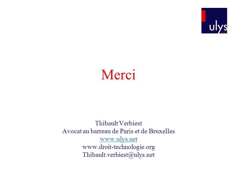 Merci Thibault Verbiest Avocat au barreau de Paris et de Bruxelles www.ulys.net www.droit-technologie.org Thibault.verbiest@ulys.net