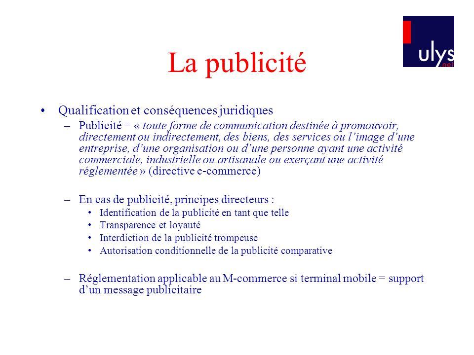 La publicité Qualification et conséquences juridiques –Publicité = « toute forme de communication destinée à promouvoir, directement ou indirectement,
