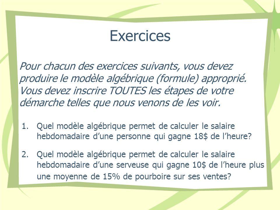 Exercices Pour chacun des exercices suivants, vous devez produire le modèle algébrique (formule) approprié. Vous devez inscrire TOUTES les étapes de v
