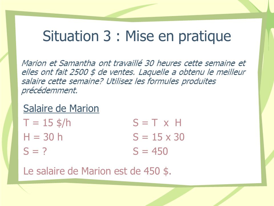 Situation 3 : Mise en pratique Marion et Samantha ont travaillé 30 heures cette semaine et elles ont fait 2500 $ de ventes.