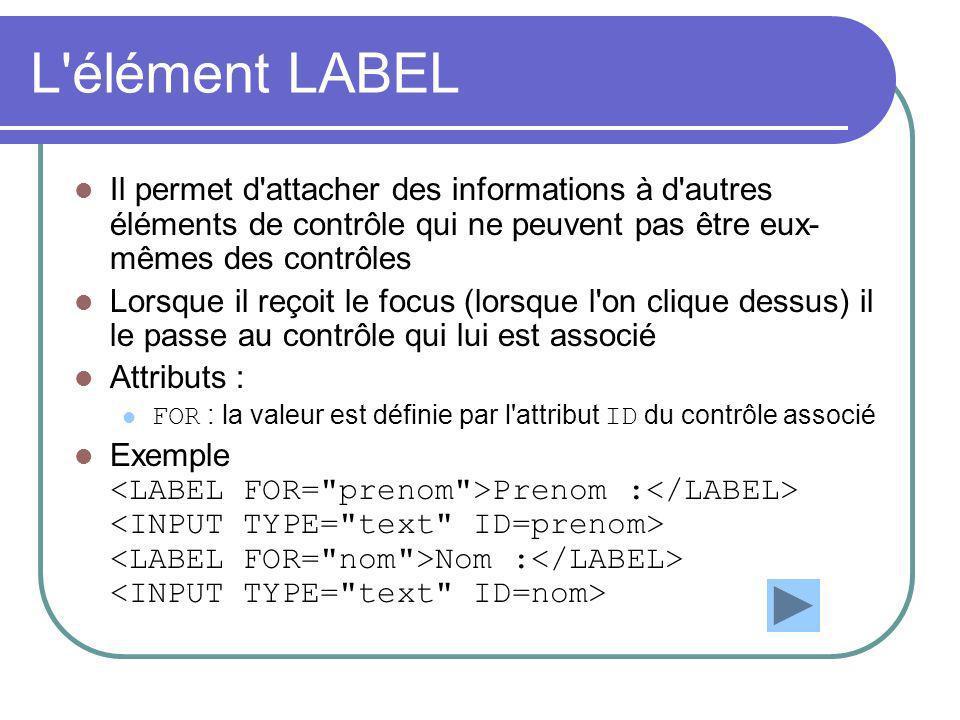 L'élément LABEL Il permet d'attacher des informations à d'autres éléments de contrôle qui ne peuvent pas être eux- mêmes des contrôles Lorsque il reço
