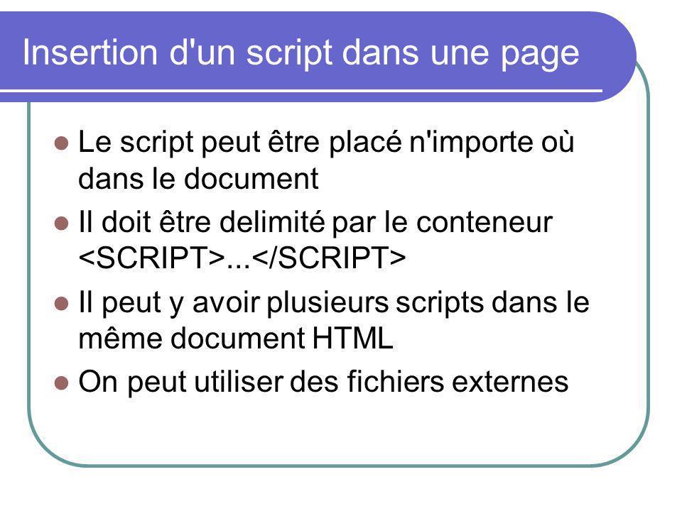Insertion d'un script dans une page Le script peut être placé n'importe où dans le document Il doit être delimité par le conteneur... Il peut y avoir