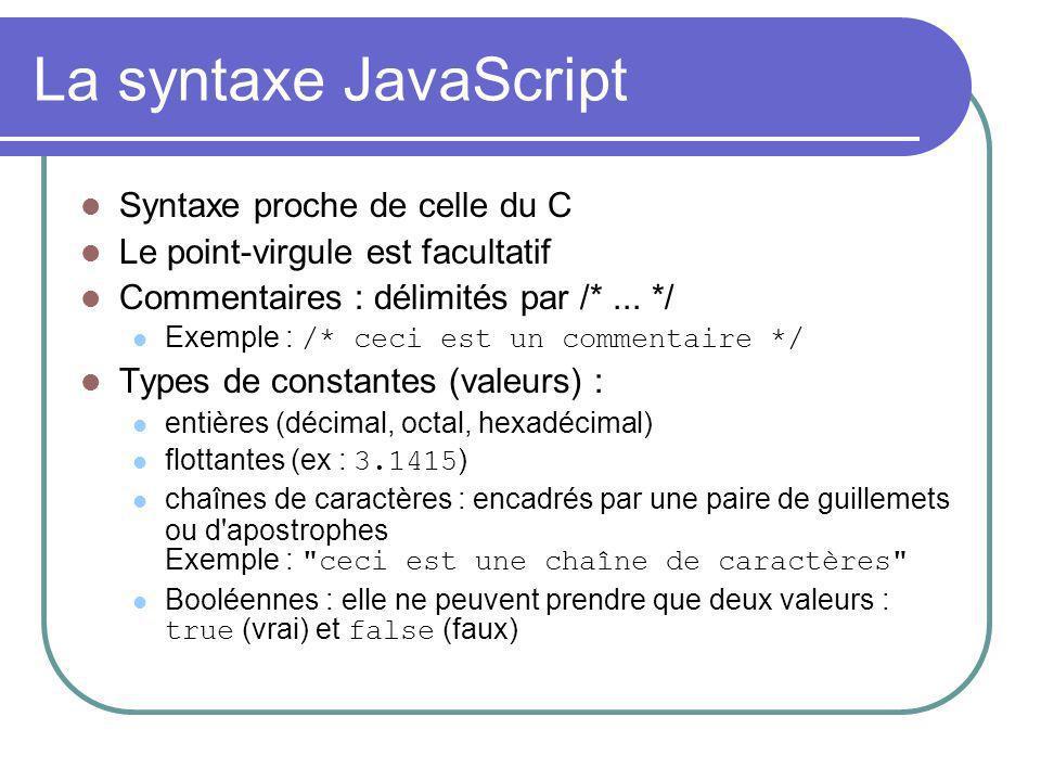La syntaxe JavaScript Syntaxe proche de celle du C Le point-virgule est facultatif Commentaires : délimités par /*... */ Exemple : /* ceci est un comm
