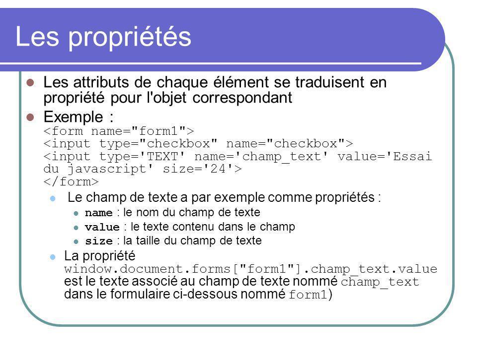 Les propriétés Les attributs de chaque élément se traduisent en propriété pour l'objet correspondant Exemple : Le champ de texte a par exemple comme p
