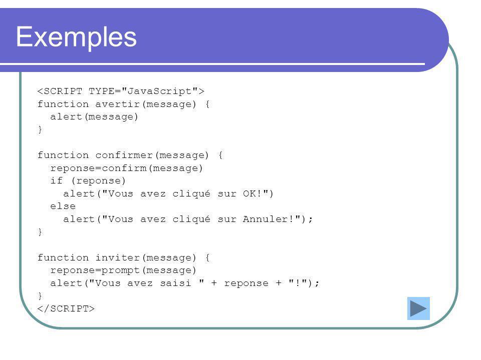 Exemples function avertir(message) { alert(message) } function confirmer(message) { reponse=confirm(message) if (reponse) alert(