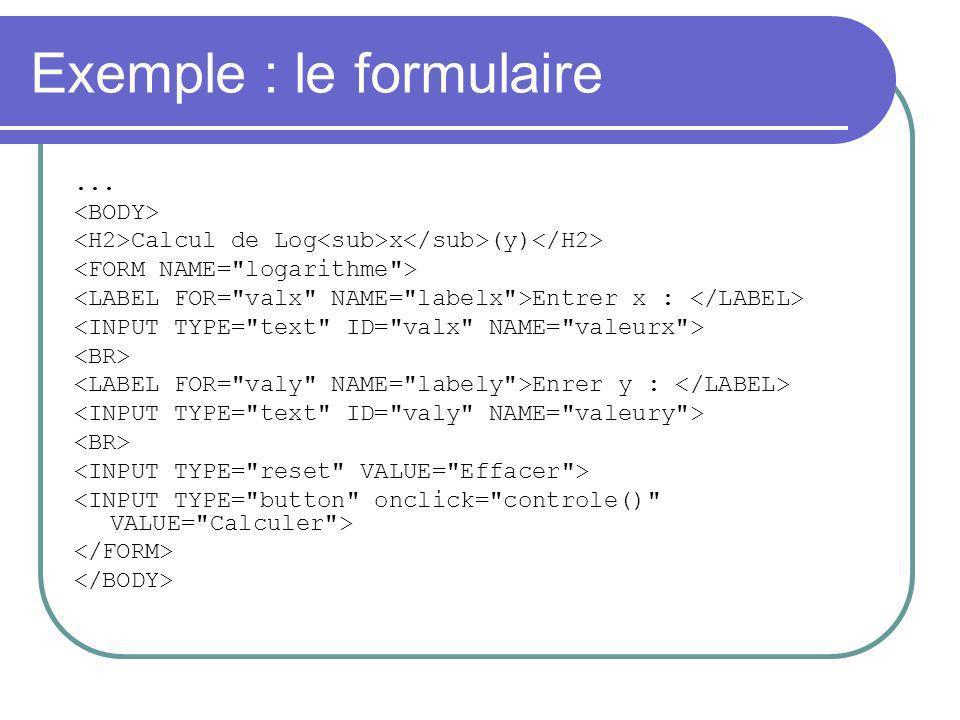Exemple : le formulaire... Calcul de Log x (y) Entrer x : Enrer y :