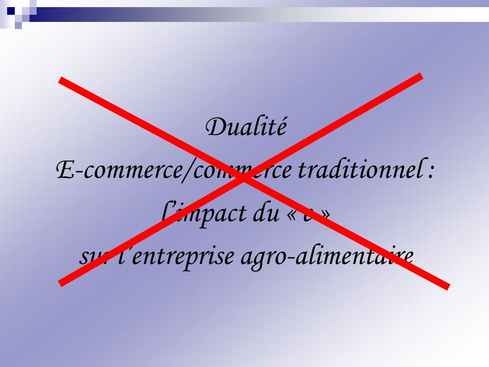 Dualité E-commerce/commerce traditionnel : limpact du « e » sur lentreprise agro-alimentaire