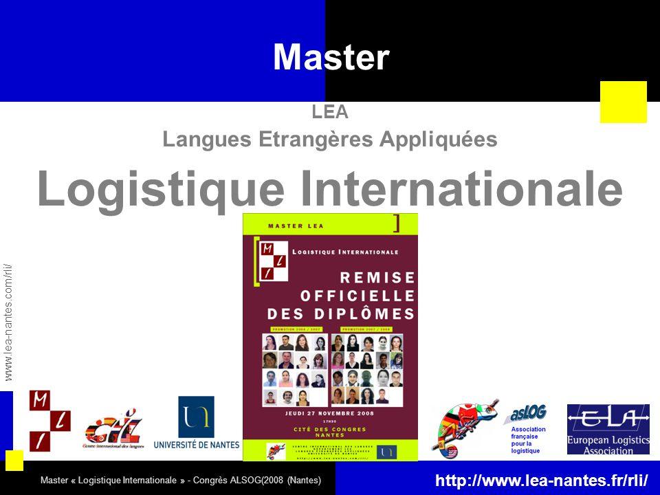 Master « Logistique Internationale » - Congrès ALSOG(2008 (Nantes) Master LEA Langues Etrangères Appliquées Logistique Internationale www.lea-nantes.c