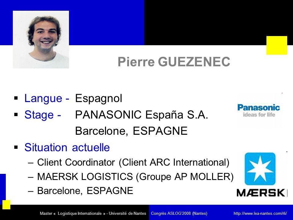 Pierre GUEZENEC Langue - Espagnol Stage - PANASONIC España S.A. Barcelone, ESPAGNE Situation actuelle –Client Coordinator (Client ARC International) –