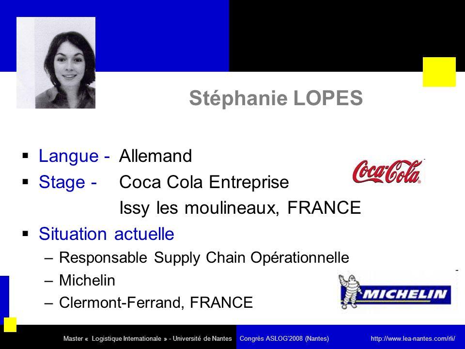 Stéphanie LOPES Langue - Allemand Stage - Coca Cola Entreprise Issy les moulineaux, FRANCE Situation actuelle –Responsable Supply Chain Opérationnelle
