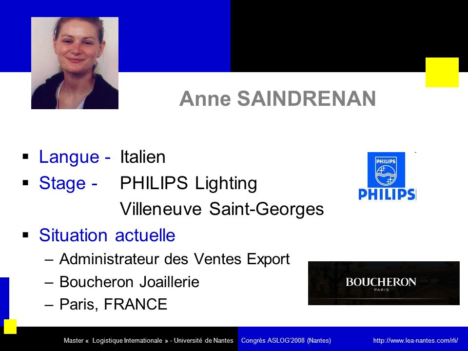 Anne SAINDRENAN Langue - Italien Stage - PHILIPS Lighting Villeneuve Saint-Georges Situation actuelle –Administrateur des Ventes Export –Boucheron Joa