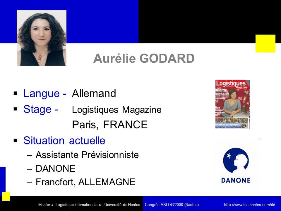 Aurélie GODARD Langue - Allemand Stage - Logistiques Magazine Paris, FRANCE Situation actuelle –Assistante Prévisionniste –DANONE –Francfort, ALLEMAGN