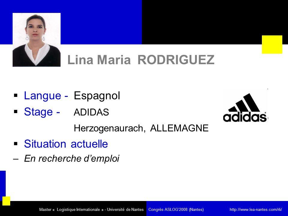 Lina Maria RODRIGUEZ Langue - Espagnol Stage - ADIDAS Herzogenaurach, ALLEMAGNE Situation actuelle –En recherche demploi Master « Logistique Internati