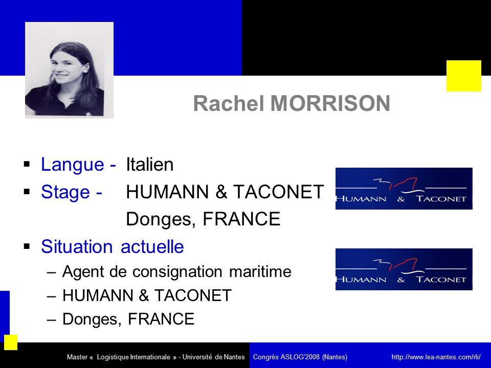 Rachel MORRISON Langue - Italien Stage - HUMANN & TACONET Donges, FRANCE Situation actuelle –Agent de consignation maritime –HUMANN & TACONET –Donges,