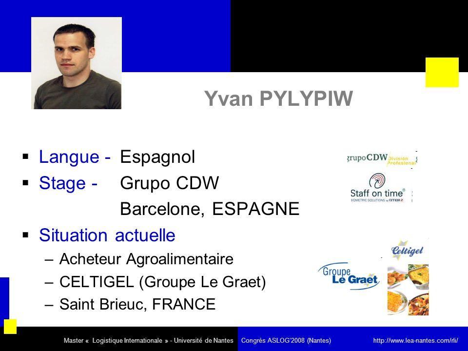 Yvan PYLYPIW Langue - Espagnol Stage - Grupo CDW Barcelone, ESPAGNE Situation actuelle –Acheteur Agroalimentaire –CELTIGEL (Groupe Le Graet) –Saint Br
