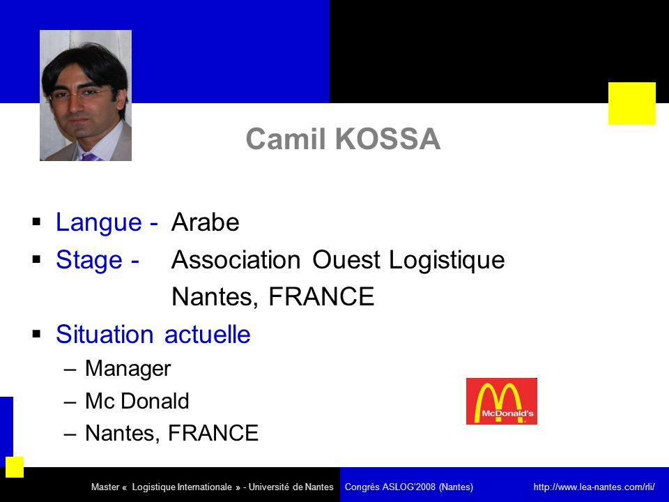 Camil KOSSA Langue - Arabe Stage - Association Ouest Logistique Nantes, FRANCE Situation actuelle –Manager –Mc Donald –Nantes, FRANCE Master « Logisti
