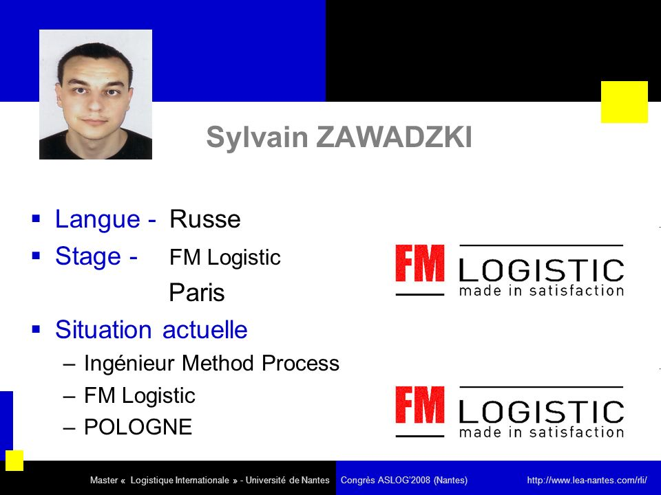 Sylvain ZAWADZKI Langue - Russe Stage - FM Logistic Paris Situation actuelle –Ingénieur Method Process –FM Logistic –POLOGNE Master « Logistique Inter