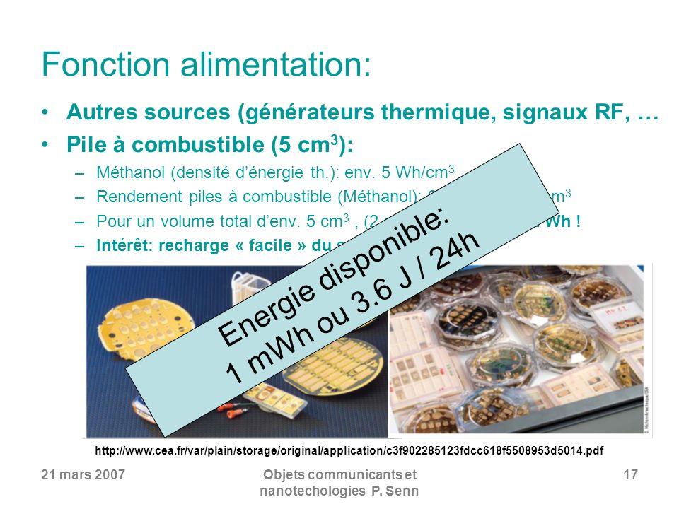 21 mars 2007Objets communicants et nanotechologies P. Senn 17 Fonction alimentation: Autres sources (générateurs thermique, signaux RF, … Pile à combu