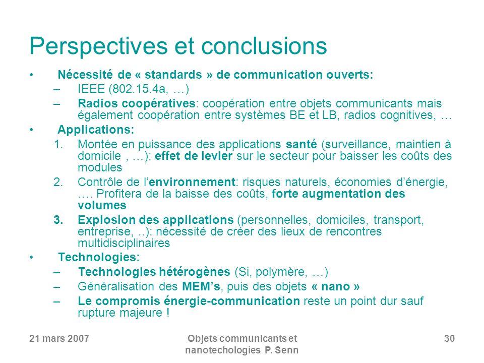 21 mars 2007Objets communicants et nanotechologies P. Senn 30 Perspectives et conclusions Nécessité de « standards » de communication ouverts: –IEEE (