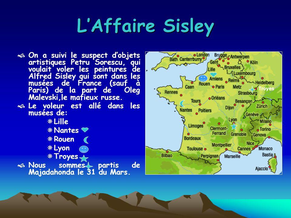 LAffaire Sisley On a suivi le suspect dobjets artistiques Petru Sorescu, qui voulait voler les peintures de Alfred Sisley qui sont dans les musées de France (sauf à Paris) de la part de Oleg Malevski,le mafieux russe.
