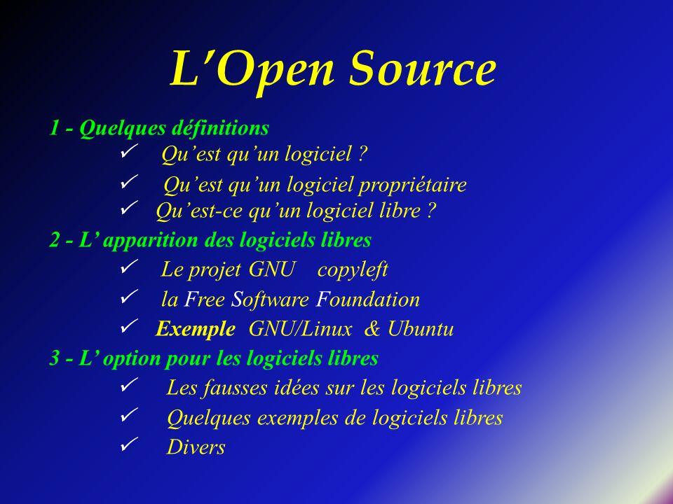 LOpen Source 1 - Quelques définitions Quest quun logiciel ? Quest quun logiciel propriétaire Quest-ce quun logiciel libre ? 2 - L apparition des logic