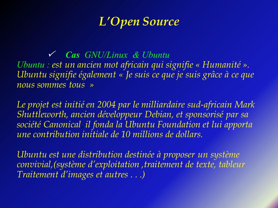 LOpen Source Cas GNU/Linux & Ubuntu Ubuntu : est un ancien mot africain qui signifie « Humanité ». Ubuntu signifie également « Je suis ce que je suis