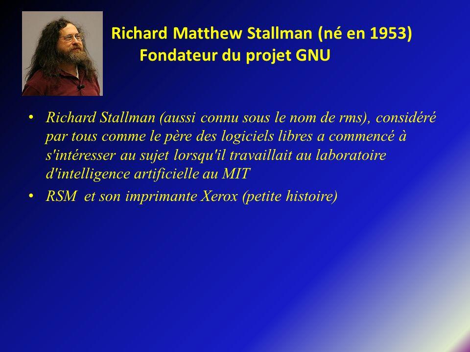 Richard Matthew Stallman (né en 1953) Fondateur du projet GNU Richard Stallman (aussi connu sous le nom de rms), considéré par tous comme le père des