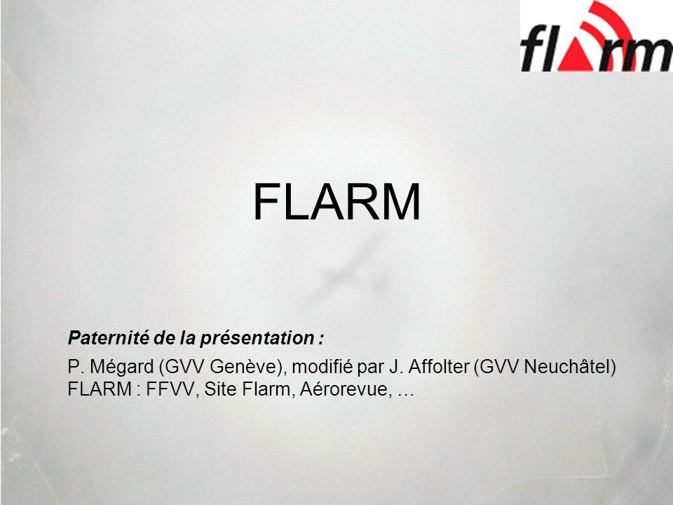 FLARM Paternité de la présentation : P. Mégard (GVV Genève), modifié par J. Affolter (GVV Neuchâtel) FLARM : FFVV, Site Flarm, Aérorevue, …