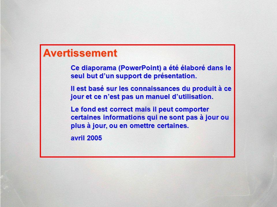 Avertissement Ce diaporama (PowerPoint) a été élaboré dans le seul but dun support de présentation. Il est basé sur les connaissances du produit à ce