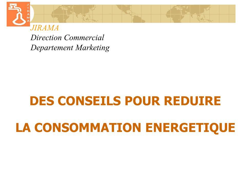 JIRAMA Direction Commercial Departement Marketing DES CONSEILS POUR REDUIRE LA CONSOMMATION ENERGETIQUE